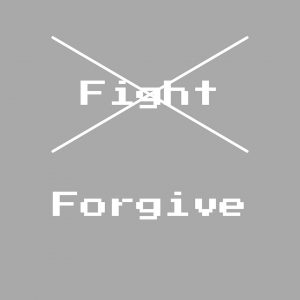 """The word """"FIGHT"""" is crossed out with a big white X. Below is the word """"FORGIVE"""". Both words are white, center aligned, and in a pixelated video game style font. The background is a solid Silver."""