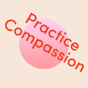 """The words """"Practice Compassion"""" are red and on an angle, behind the words is a medium sized circle with a bubble gum pink gradient, the background is a light grayish orange."""