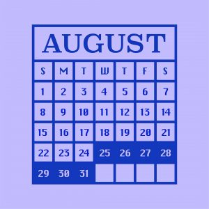 """Illustration of a calendar showing the month of August with the 25th to the 31st highlighted. The calendar is shown in a dark blue outline with the word """"AUGUST"""" in large capital serif letters at the top and dark blue serif numbers in the center of each day. The background is a pale blue/purple."""